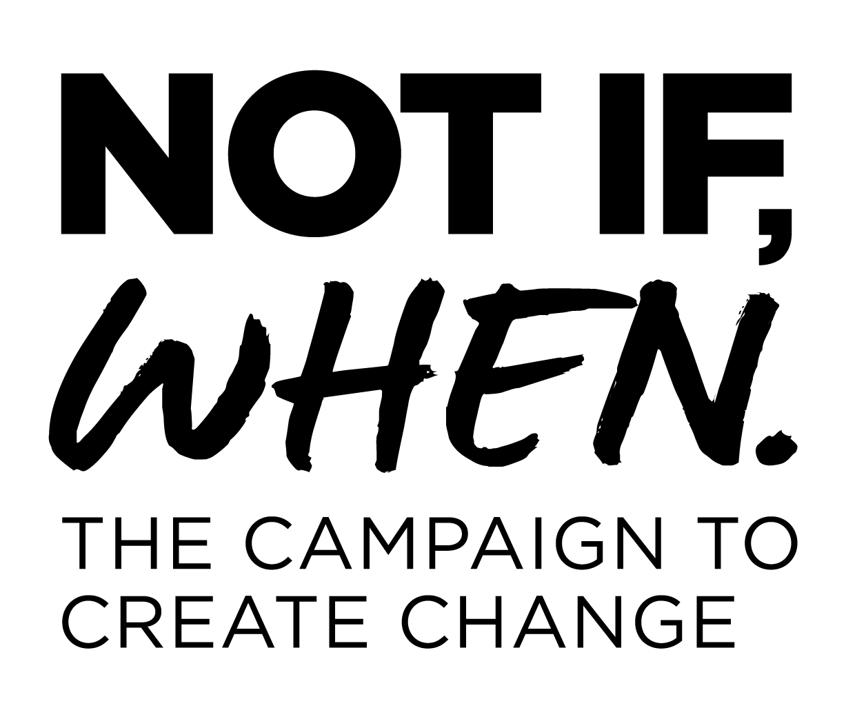 Not if, when. The campaign to create change.